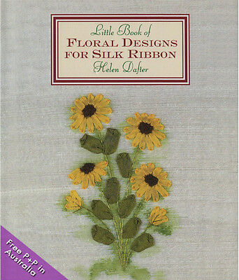 NEW The Little Book of Floral Designs for Silk Ribbon by Helen Dafter