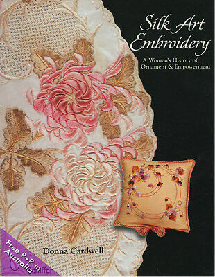 NEW Silk Art Embroidery : A Women's History of Ornament & Empowerment by Donna C