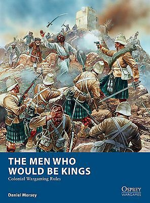 The Men Who Would Be Kings - Colonial Wargaming Rules-  Osprey - Shipping Now!