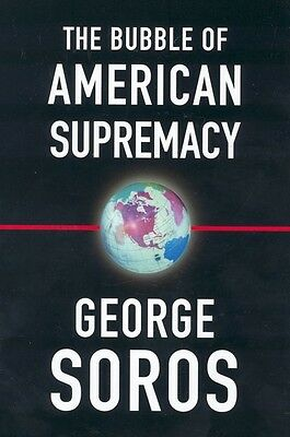 The Bubble of American Supremacy George Soros