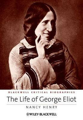 The Life of George Eliot Nancy Henry