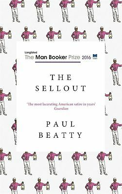 The Sellout: WINNER OF THE MAN BOOKER PRIZE 2016 by Paul Beatty