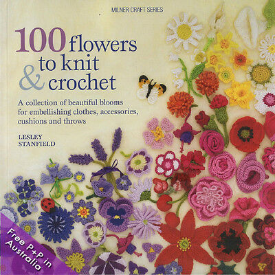 NEW 100 Flowers To Knit And Crochet by Leslie Stanfiled