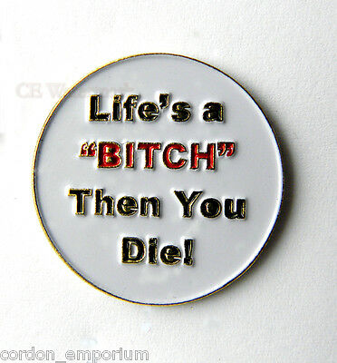 Adult Humor Novelty Life's A Bitch Then You Die Funny Lapel Pin Badge 1 Inch