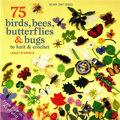 75 Birds, Bees, Butterflies and Bugs to Knit and Crochet by Leslie Stanfield