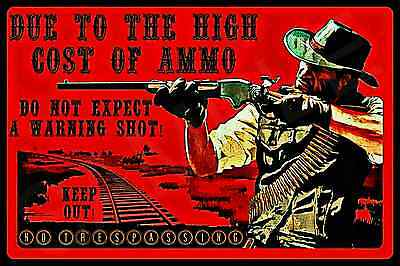 Due To High Cost Ammo No Warning Shot All Weather Metal Sign 8X12 No Trespassing