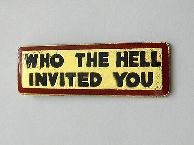 Who The Hell Invited You Funny Lapel Pin Badge 1 Inch