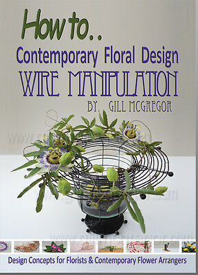 Flower Arranging: How to make 40 different Contemporary Floral Designs - wired