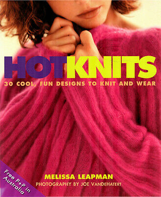 NEW Hot Knits by Melissa Leapman: 30 Cool, Fun Designs To Knit and Wear