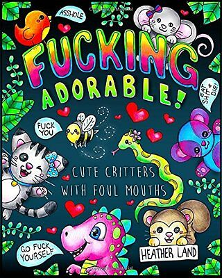Fucking Adorable - Cute Critters with foul Mouths Sweary Adult Coloring Book