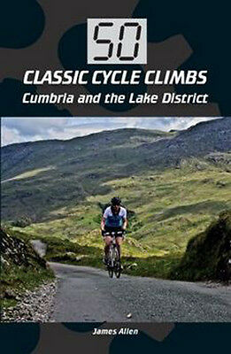 50 Classic Cycle Climbs: Cumbria and the Lake District by James Allen (Paperback