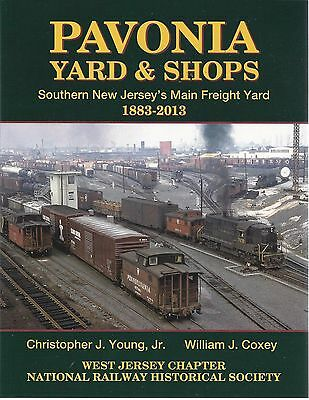 PAVONIA YARD & SHOPS: Southern NEW JERSEY's Main Freight Yard, 1883-2013 (NEW)