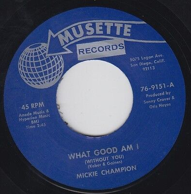 MICKIE CHAMPION What Good Am I MUSETTE 7 45  Re. Bruising 1965 Northern R&B HEAR