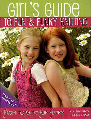 NEW Girl's Guide To Fun & Funky Knitting by Kathleen Greco : Tops To Flip Flops