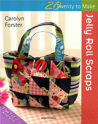NEW Twenty To Make: Jelly Roll Scraps by Carolyn Forster