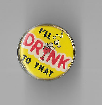 Vintage I'LL DRINK TO THAT old enamel pin