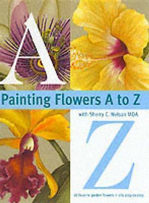 Painting Flowers from A-Z with Sherry C.Nelson, MDA by with Sherry C. Nelson, Sh
