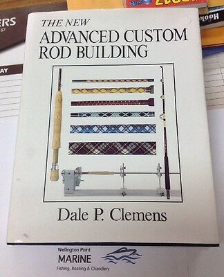 The New Advanced Custom Rod Building Book by Dale P. Clemens