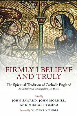 Firmly I Believe and Truly: The Spiritual Tradition of Catholic England