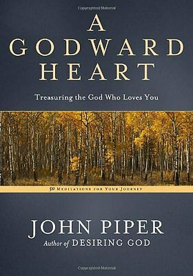 A Godward Heart: Treasuring the God Who Loves You: 50 Meditations for Your Journ