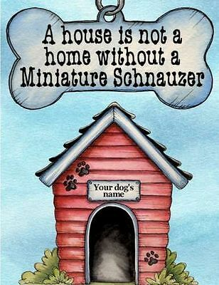 MINIATURE SCHNAUZER Dog Magnet House Is Not A Home Without PERSONALIZED