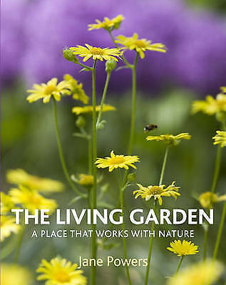 The Living Garden: A Place That Works with Nature by Jane Powers (Hardback, 2011