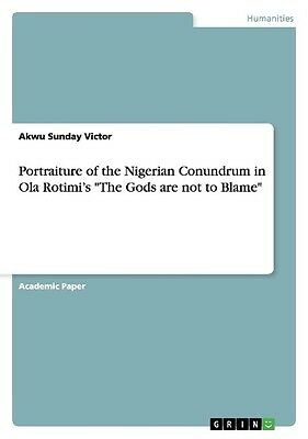 """Portraiture of the Nigerian Conundrum in Ola Rotimi's """"""""The Gods are not to ..."""