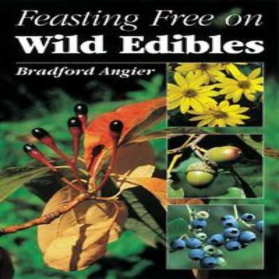 Stackpole Books Feasting Free On Wild Edibles - More Than 500 Recipes