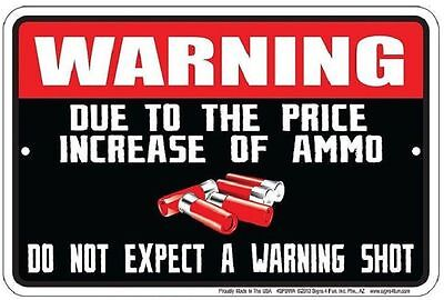 Warning METAL SIGN - Due to the PRICE of Ammo Do Not Expect a Warning Shot