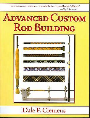 Advanced Custom Rod Building By Dale Clemens