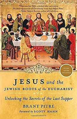 Jesus and the Jewish Roots of the Eucharist: Unlocking the Secrets of the Last S