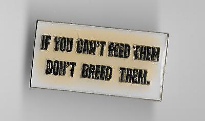 Vintage IF YOU CAN'T FEED THEM DON'T BREED THEM. old enamel pin