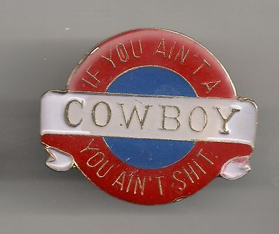 Vintage IF YOU AIN'T A COWBOY YOU AIN'T SH#T old enamel pin