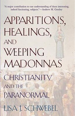 Apparitions, Healings, and Weeping Madonnas: Christianity and the Paranormal