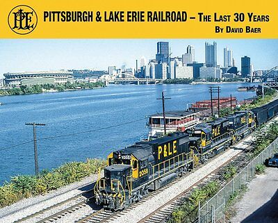 PITTSBURGH & LAKE ERIE Railroad -- The Last 30 Years (Just Published NEW BOOK)