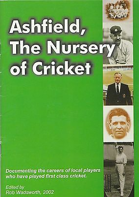 ASHFIELD, THE NURSERY OF CRICKET: Edited by Rob Wadsworth... Nottinghamshire CCC