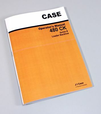 Case 480B/480Ck B Tractor Loader Backhoe Owners Operators Manual Maintenance