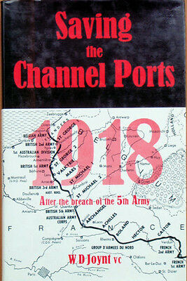 Saving the Channel Ports. by Lt WD Joynt VC 8th Battalion AIF