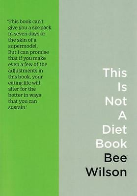 This Is Not A Diet Book by Bee Wilson NEW