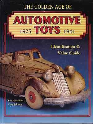 The Golden Age of Automotive Toys, 1925 - 1941 Identification & Price Guide