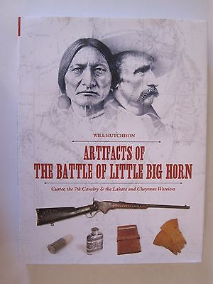 Artifacts of the Battle of Little Big Horn: Custer, the 7th Cavalry & the Lakota