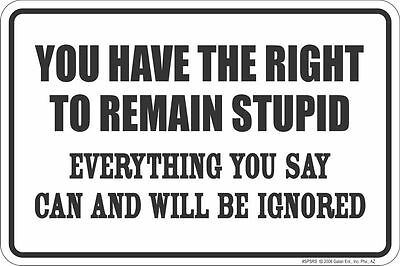 Metal Sign - You Have the RIGHT to REMAIN STUPID - police officer miranda rights