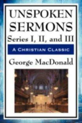 Unspoken Sermons: Series I, II, and III by George MacDonald