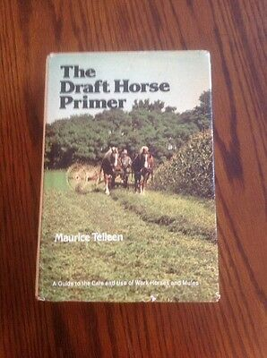 THE DRAFT HORSE PRIMER By Maurice Telleen Workhorses & Mules 1977 HARDCOVER W/DJ