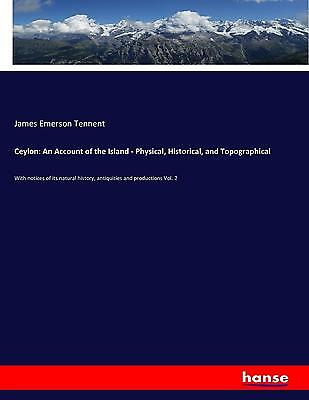 Ceylon: An Account of the Island - Physical, Historical, and Topographical  ...