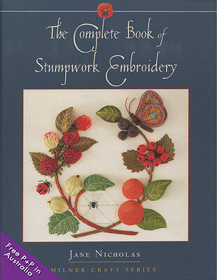 NEW The Complete Book Of Stumpwork Embroidery by Jane Nicholas. [HARDCOVER]