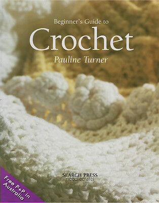 NEW Beginners Guide To Crochet by Pauline  Turner