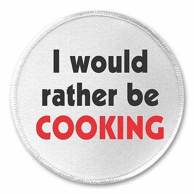 """I would rather be Cooking 3"""" Sew On Patch Chef Food"""