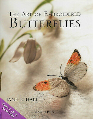 NEW The Art of Embroidered Butterflies by Jane E Hall [Hardcover]
