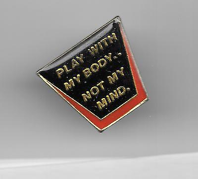 Vintage PLAY WITH MY BODY ...NOT MY MIND old enamel pin